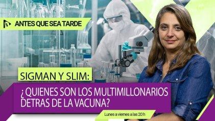 ¿Quiénes son Sigman y Slim, los multimillonarios detrás de la vacuna? | #AntesQueSeaTarde