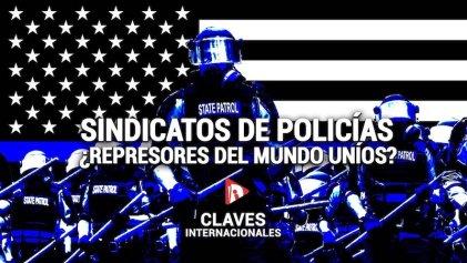 [Claves] Sindicatos de policías: ¿represores del mundo uníos?
