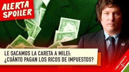 Se derrumba el mito de Milei: los ricos pagan pocos impuestos